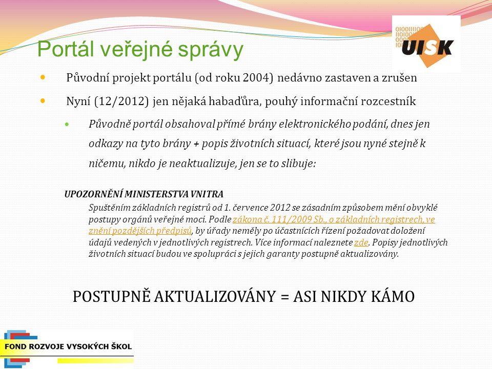 Portál veřejné správy Původní projekt portálu (od roku 2004) nedávno zastaven a zrušen Nyní (12/2012) jen nějaká habaďůra, pouhý informační rozcestník