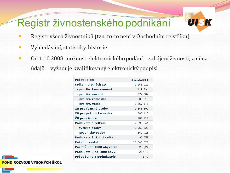 Registr živnostenského podnikání Registr všech živnostníků (tzn. to co není v Obchodním rejstříku) Vyhledávání, statistiky, historie Od 1.10.2008 možn