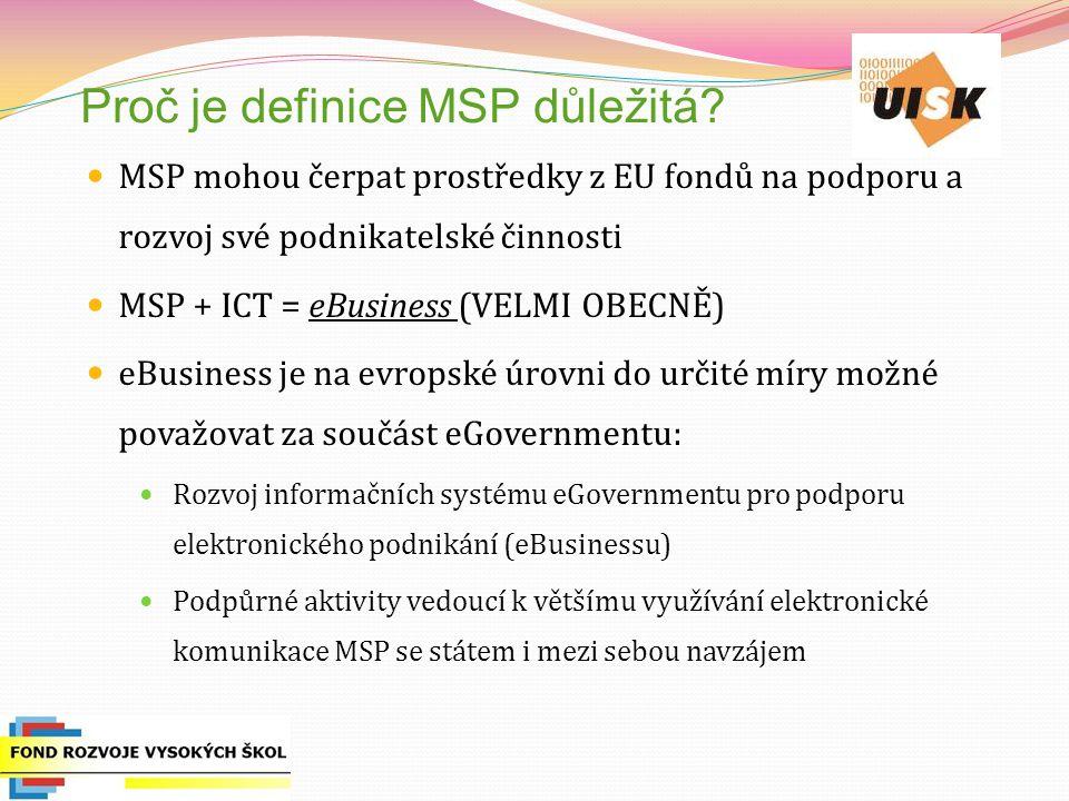 Proč je definice MSP důležitá? MSP mohou čerpat prostředky z EU fondů na podporu a rozvoj své podnikatelské činnosti MSP + ICT = eBusiness (VELMI OBEC