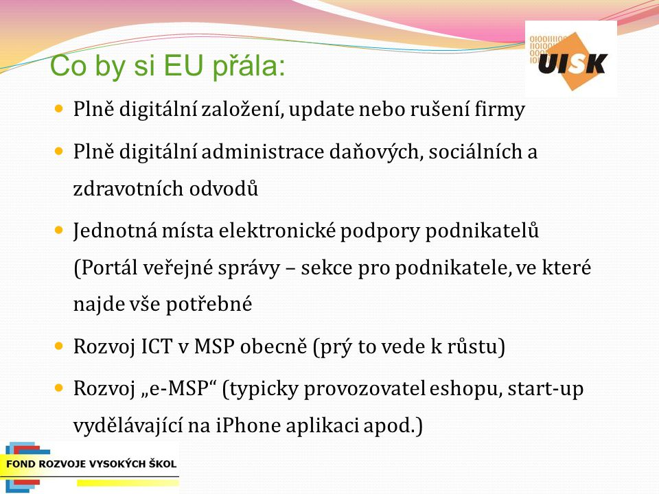 Co by si EU přála: Plně digitální založení, update nebo rušení firmy Plně digitální administrace daňových, sociálních a zdravotních odvodů Jednotná mí