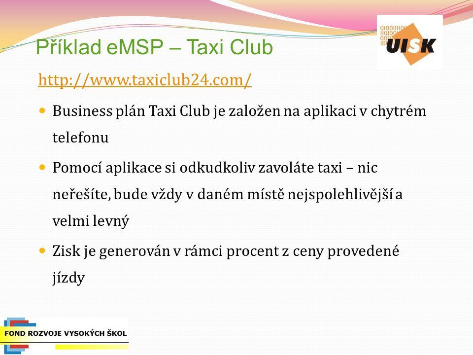 Příklad eMSP – Taxi Club http://www.taxiclub24.com/ Business plán Taxi Club je založen na aplikaci v chytrém telefonu Pomocí aplikace si odkudkoliv zavoláte taxi – nic neřešíte, bude vždy v daném místě nejspolehlivější a velmi levný Zisk je generován v rámci procent z ceny provedené jízdy