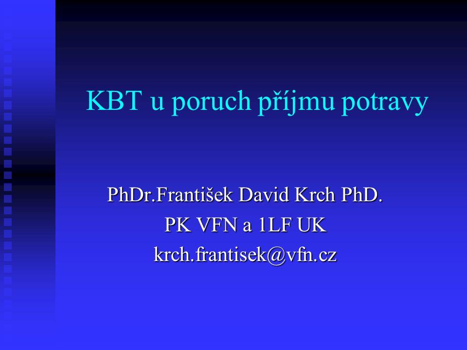 KBT u poruch příjmu potravy PhDr.František David Krch PhD. PK VFN a 1LF UK krch.frantisek@vfn.cz