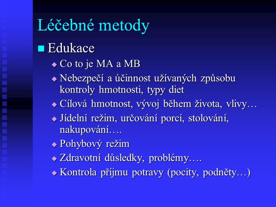 Léčebné metody Edukace Edukace  Co to je MA a MB  Nebezpečí a účinnost užívaných způsobu kontroly hmotnosti, typy diet  Cílová hmotnost, vývoj během života, vlivy…  Jídelní režim, určování porcí, stolování, nakupování….