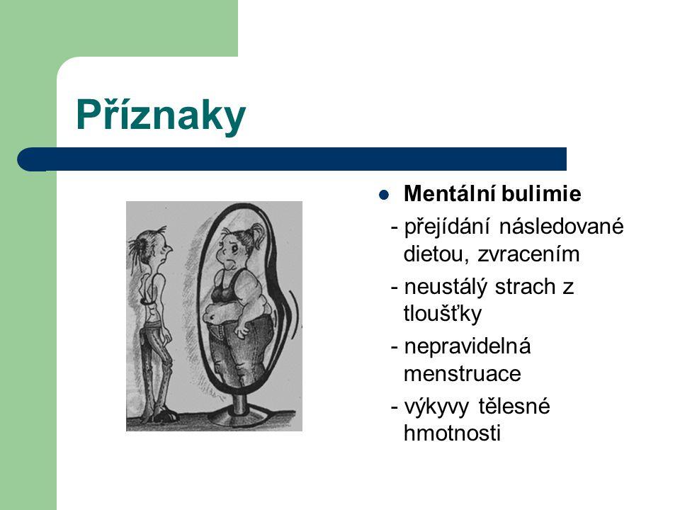 Příznaky Mentální bulimie - přejídání následované dietou, zvracením - neustálý strach z tloušťky - nepravidelná menstruace - výkyvy tělesné hmotnosti