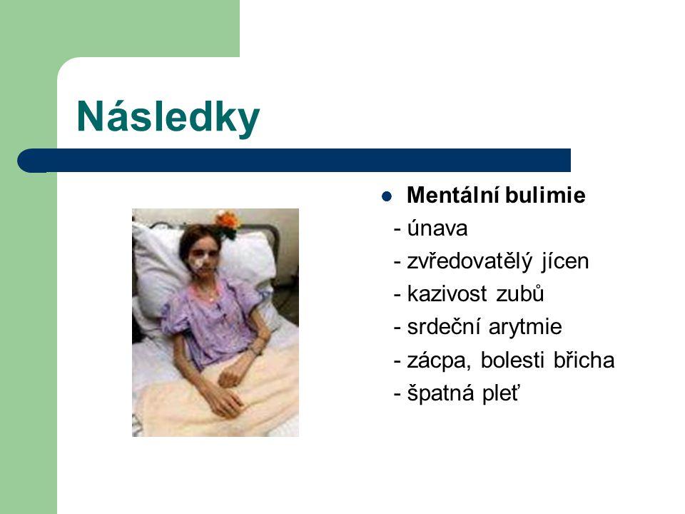 Následky Mentální bulimie - únava - zvředovatělý jícen - kazivost zubů - srdeční arytmie - zácpa, bolesti břicha - špatná pleť