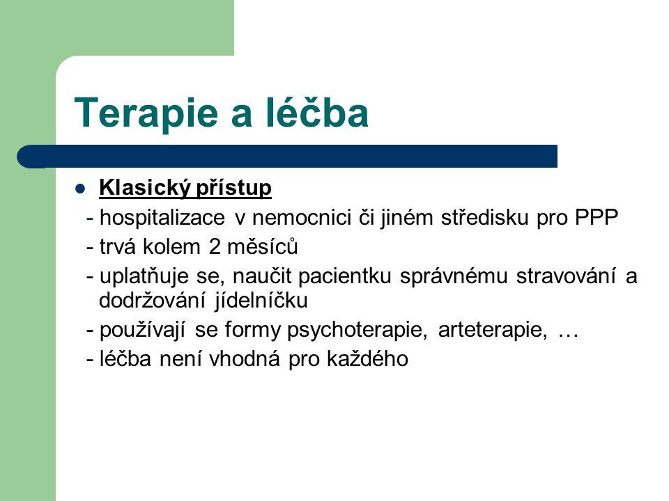Terapie a léčba Klasický přístup - hospitalizace v nemocnici či jiném středisku pro PPP - trvá kolem 2 měsíců - uplatňuje se, naučit pacientku správné
