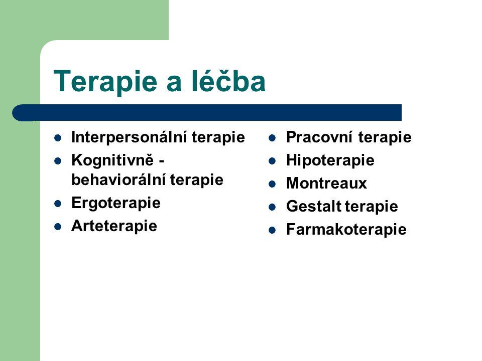 Terapie a léčba Interpersonální terapie Kognitivně - behaviorální terapie Ergoterapie Arteterapie Pracovní terapie Hipoterapie Montreaux Gestalt terap
