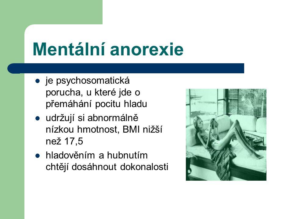 Mentální anorexie stále si připadají tlusté často omdlévají z nedostatku energie přibližně z 95 % jsou anorexií postiženy ženy naprostá většina z nich je v adolescentním a pubertální věku, tj.