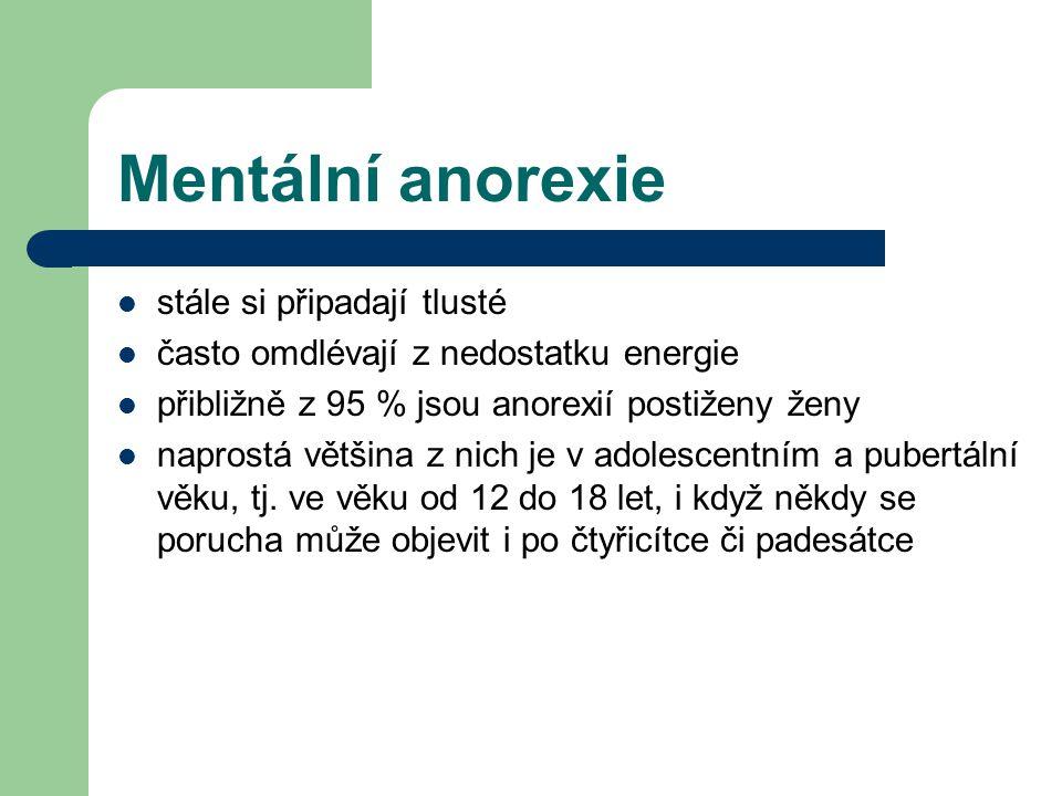 Mentální anorexie stále si připadají tlusté často omdlévají z nedostatku energie přibližně z 95 % jsou anorexií postiženy ženy naprostá většina z nich