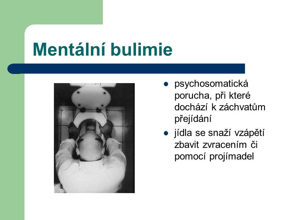 Mentální bulimie psychosomatická porucha, při které dochází k záchvatům přejídání jídla se snaží vzápětí zbavit zvracením či pomocí projímadel