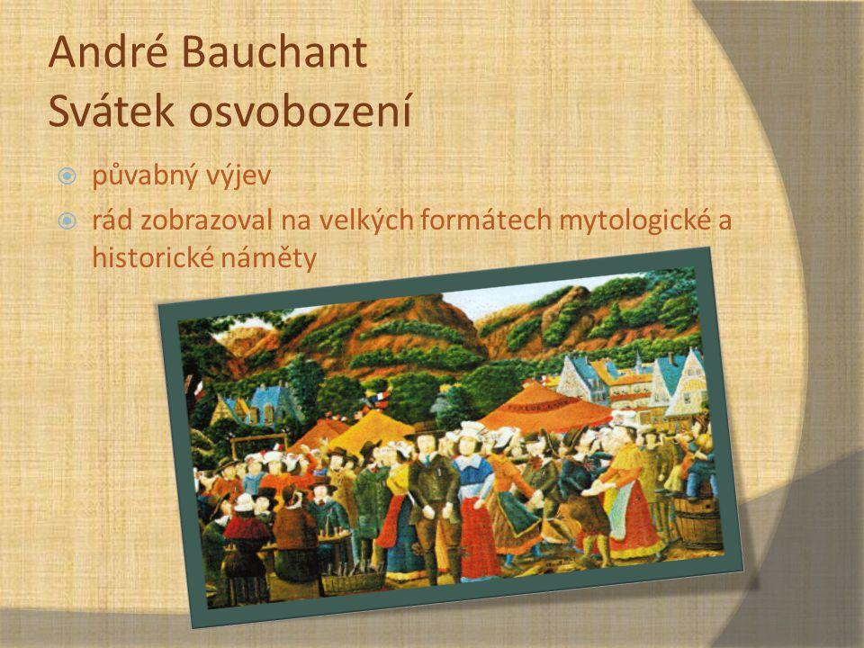 André Bauchant Svátek osvobození  půvabný výjev  rád zobrazoval na velkých formátech mytologické a historické náměty