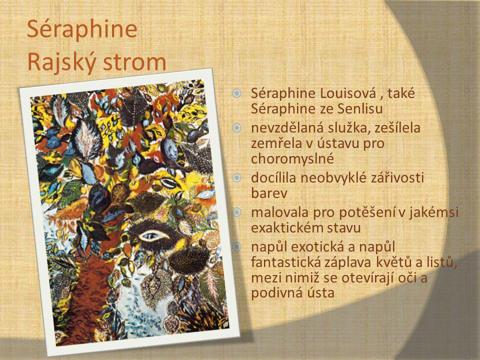 Séraphine Rajský strom  Séraphine Louisová, také Séraphine ze Senlisu  nevzdělaná služka, zešílela zemřela v ústavu pro choromyslné  docílila neobv