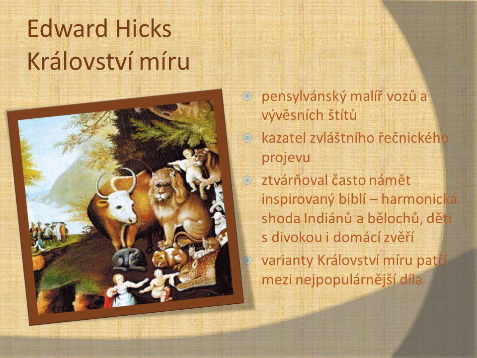 Edward Hicks Království míru  pensylvánský malíř vozů a vývěsních štítů  kazatel zvláštního řečnického projevu  ztvárňoval často námět inspirovaný