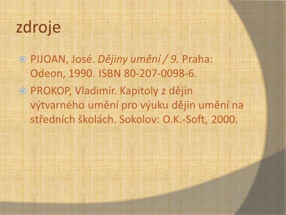 zdroje  PIJOAN, José. Dějiny umění / 9. Praha: Odeon, 1990. ISBN 80-207-0098-6.  PROKOP, Vladimír. Kapitoly z dějin výtvarného umění pro výuku dějin