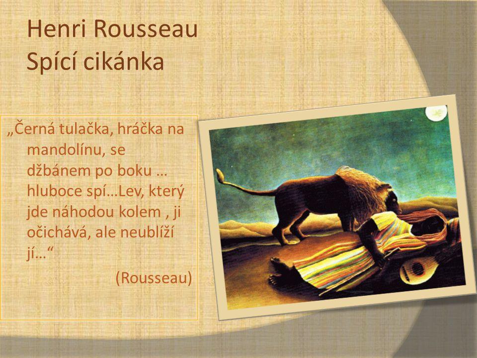 """Henri Rousseau Spící cikánka """"Černá tulačka, hráčka na mandolínu, se džbánem po boku … hluboce spí…Lev, který jde náhodou kolem, ji očichává, ale neub"""
