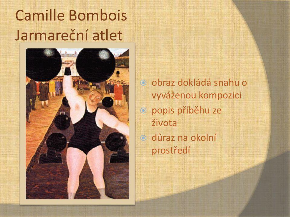 Camille Bombois Jarmareční atlet  obraz dokládá snahu o vyváženou kompozici  popis příběhu ze života  důraz na okolní prostředí