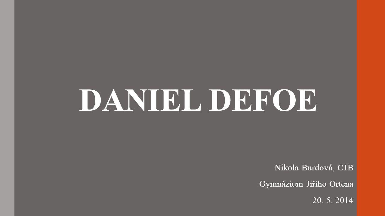 DANIEL DEFOE Nikola Burdová, C1B Gymnázium Jiřího Ortena 20. 5. 2014