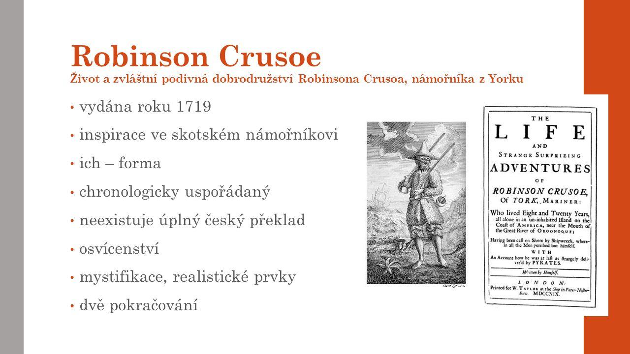Robinson Crusoe Život a zvláštní podivná dobrodružství Robinsona Crusoa, námořníka z Yorku vydána roku 1719 inspirace ve skotském námořníkovi ich – forma chronologicky uspořádaný neexistuje úplný český překlad osvícenství mystifikace, realistické prvky dvě pokračování
