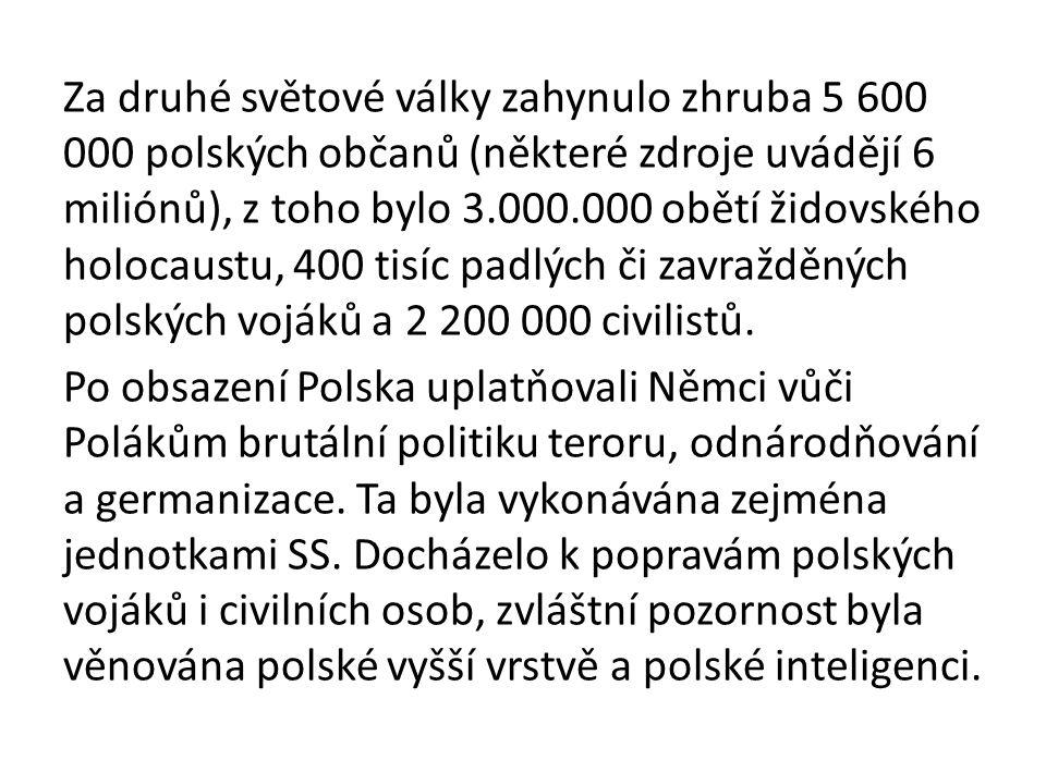 Za druhé světové války zahynulo zhruba 5 600 000 polských občanů (některé zdroje uvádějí 6 miliónů), z toho bylo 3.000.000 obětí židovského holocaustu