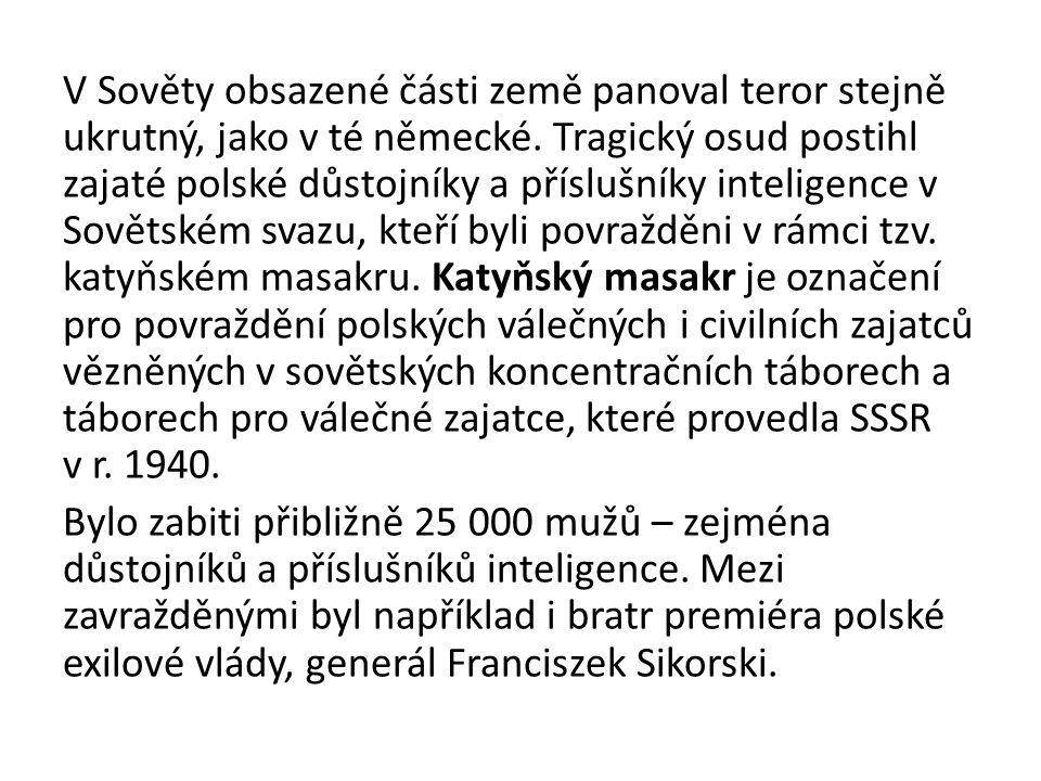 V Sověty obsazené části země panoval teror stejně ukrutný, jako v té německé. Tragický osud postihl zajaté polské důstojníky a příslušníky inteligence