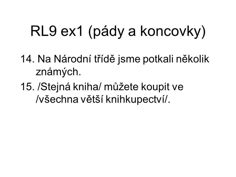 RL9 ex1 (pády a koncovky) 14. Na Národní třídě jsme potkali několik známých.