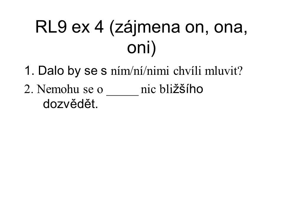 RL9 ex 4 (zájmena on, ona, oni) 1. Dalo by se s ním/ní/nimi chvíli mluvit.