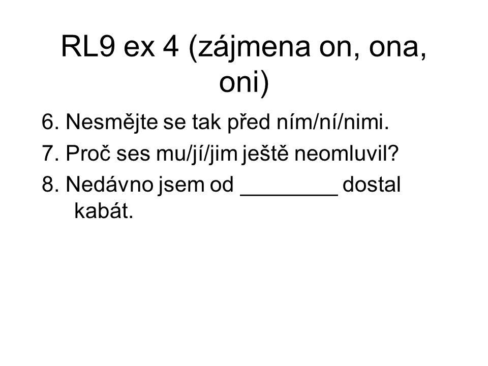RL9 ex 4 (zájmena on, ona, oni) 6. Nesmějte se tak před ním/ní/nimi.