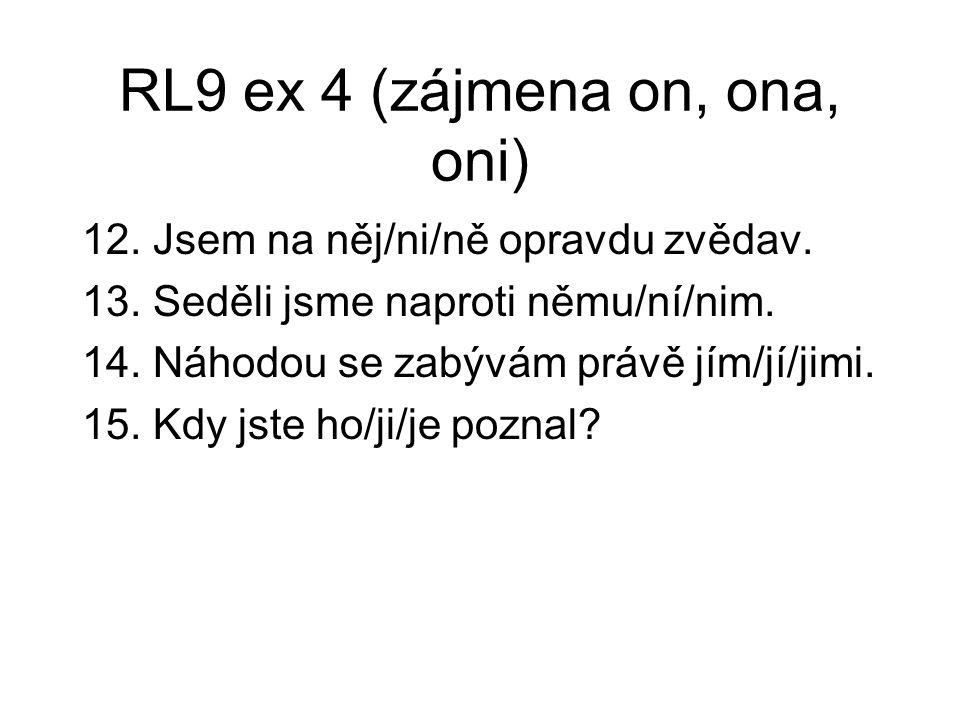 RL9 ex 4 (zájmena on, ona, oni) 12. Jsem na něj/ni/ně opravdu zvědav.