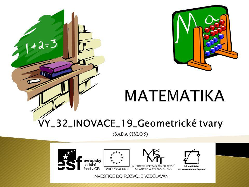 VY_32_INOVACE_19_Geometrické tvary (SADA ČÍSLO 5)