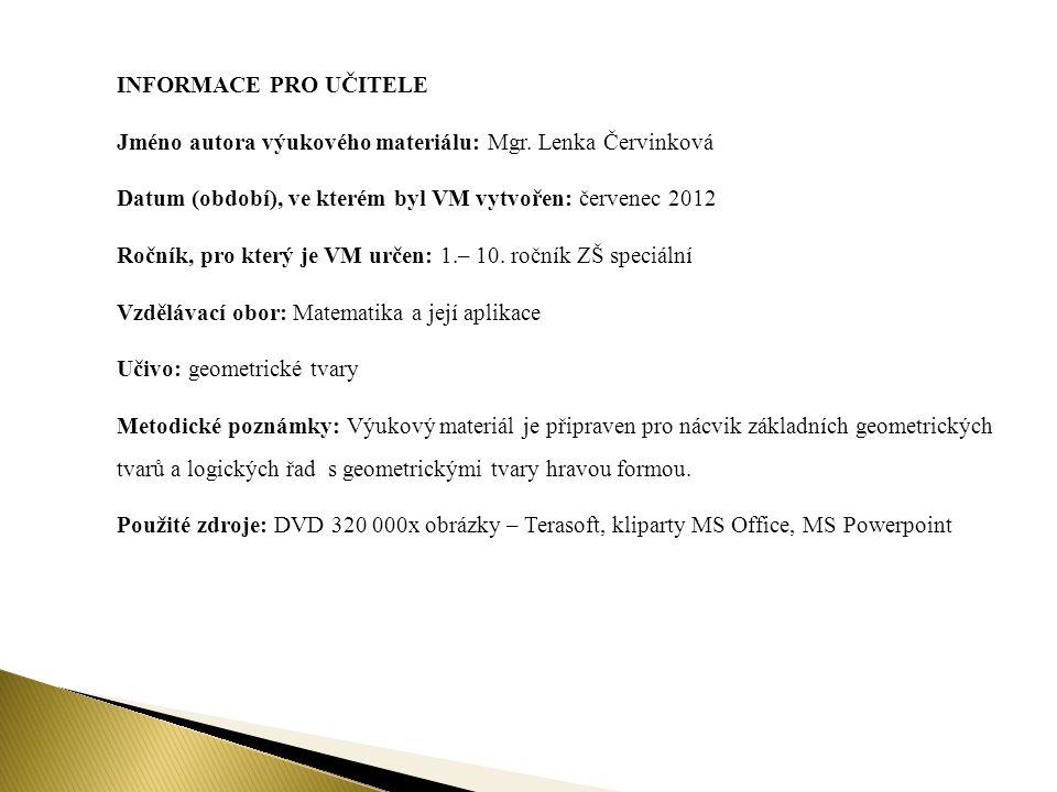 INFORMACE PRO UČITELE Jméno autora výukového materiálu: Mgr. Lenka Červinková Datum (období), ve kterém byl VM vytvořen: červenec 2012 Ročník, pro kte