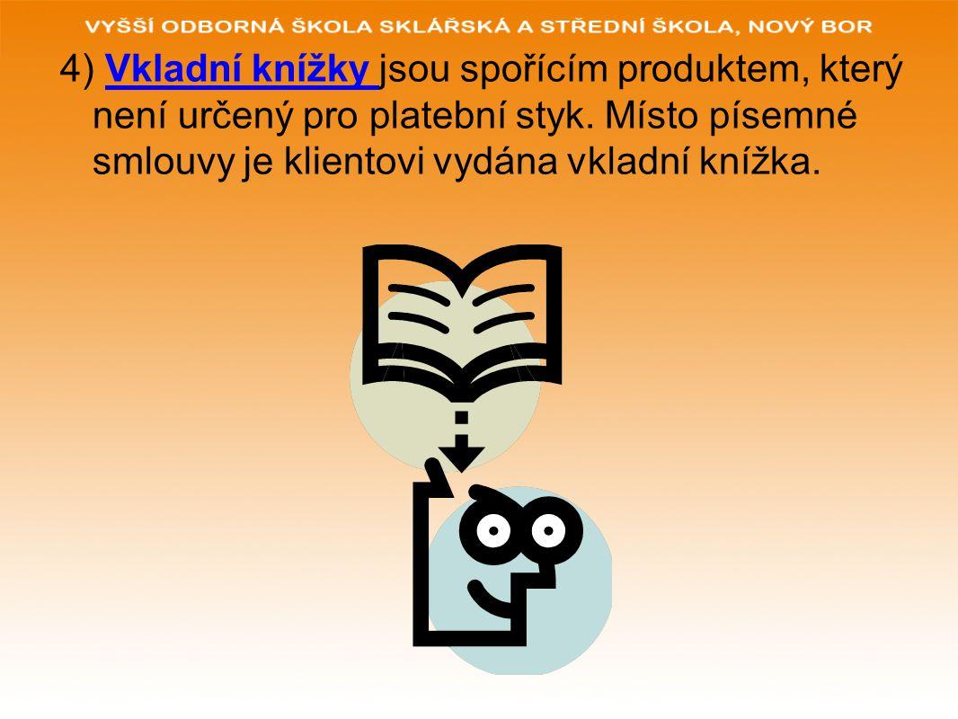 4) Vkladní knížky jsou spořícím produktem, který není určený pro platební styk. Místo písemné smlouvy je klientovi vydána vkladní knížka.