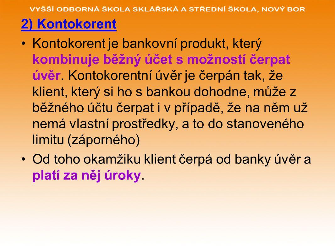2) Kontokorent Kontokorent je bankovní produkt, který kombinuje běžný účet s možností čerpat úvěr. Kontokorentní úvěr je čerpán tak, že klient, který