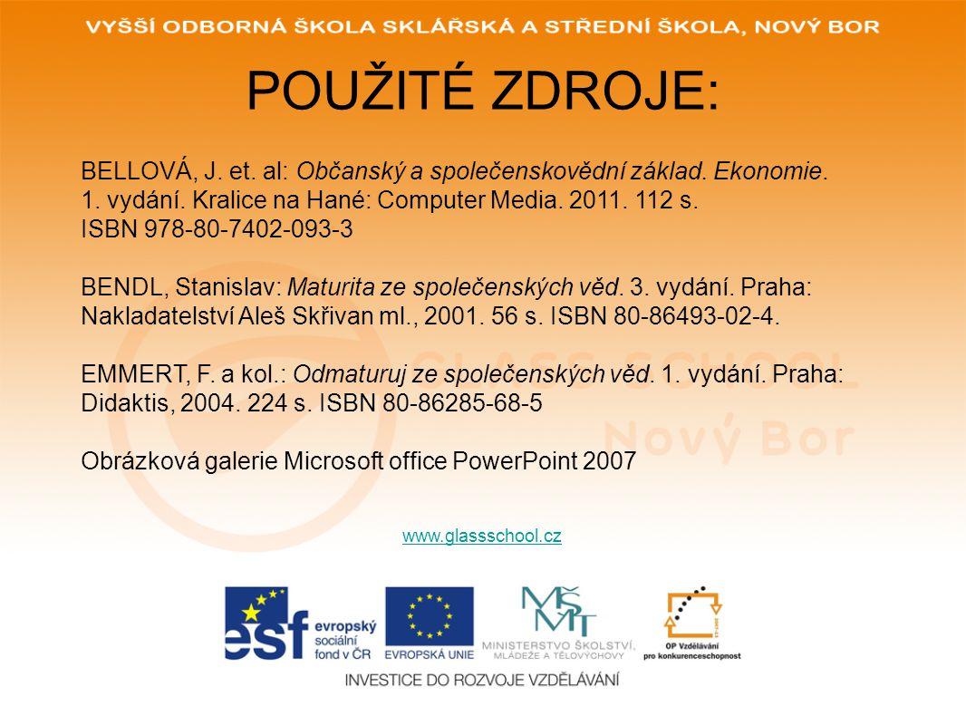 POUŽITÉ ZDROJE: www.glassschool.cz BELLOVÁ, J. et. al: Občanský a společenskovědní základ. Ekonomie. 1. vydání. Kralice na Hané: Computer Media. 2011.