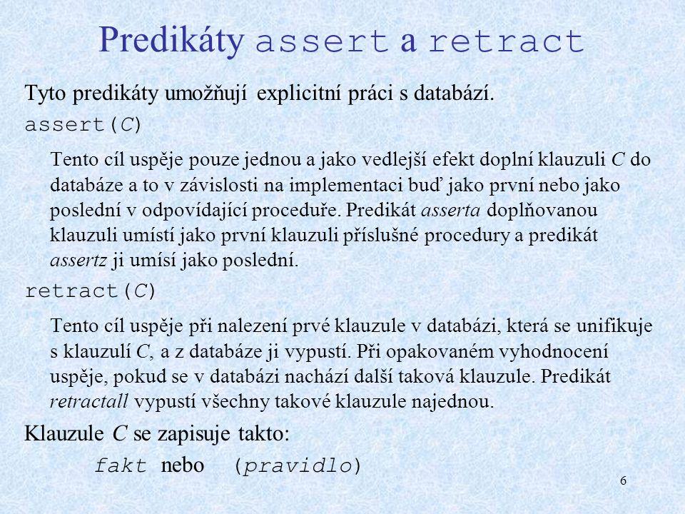6 Predikáty assert a retract Tyto predikáty umožňují explicitní práci s databází.
