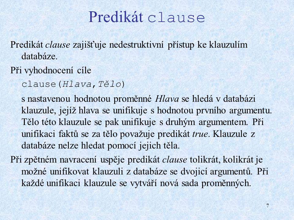 7 Predikát clause Predikát clause zajišťuje nedestruktivní přístup ke klauzulím databáze.