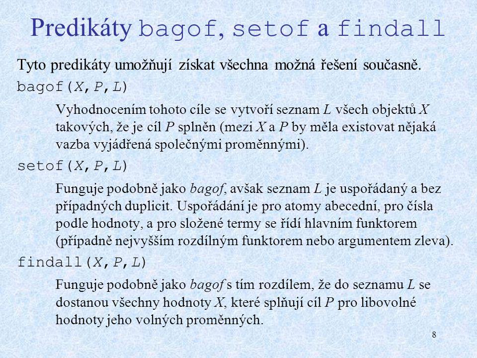 8 Predikáty bagof, setof a findall Tyto predikáty umožňují získat všechna možná řešení současně.