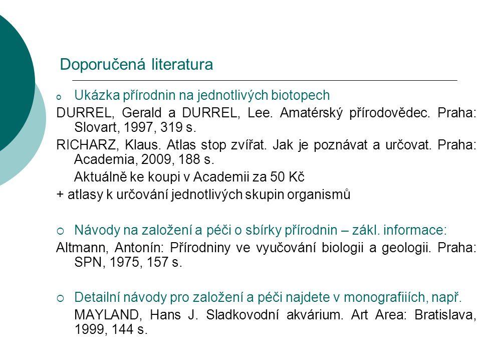 o Ukázka přírodnin na jednotlivých biotopech DURREL, Gerald a DURREL, Lee. Amatérský přírodovědec. Praha: Slovart, 1997, 319 s. RICHARZ, Klaus. Atlas