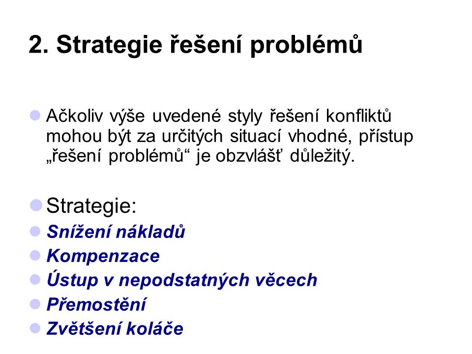 """2. Strategie řešení problémů Ačkoliv výše uvedené styly řešení konfliktů mohou být za určitých situací vhodné, přístup """"řešení problémů"""" je obzvlášť d"""