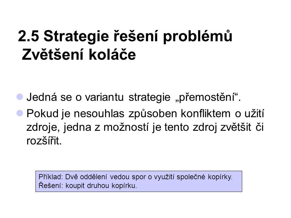 """2.5 Strategie řešení problémů Zvětšení koláče Jedná se o variantu strategie """"přemostění"""". Pokud je nesouhlas způsoben konfliktem o užití zdroje, jedna"""