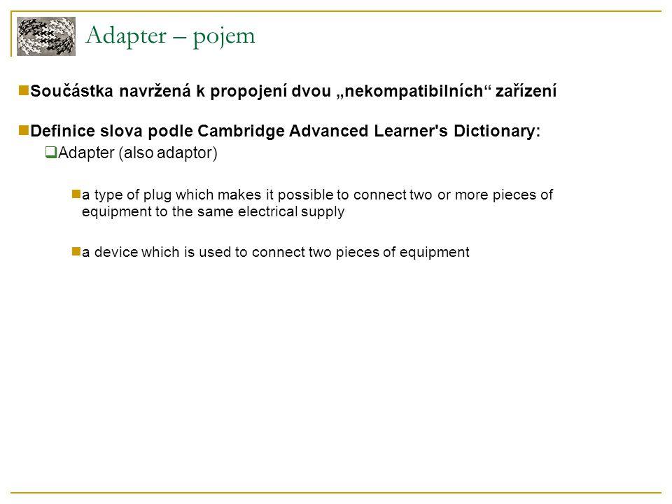 Pluggable Adapter – příklad TreeDisplay Client – TreeDisplay Target – buď také TreeDisplay nebo delegát Adaptee – FileSystemEntity Adapter – DirectoryTreeDisplay