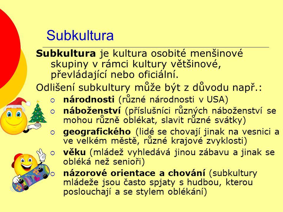Subkultura Subkultura je kultura osobité menšinové skupiny v rámci kultury většinové, převládající nebo oficiální. Odlišení subkultury může být z důvo