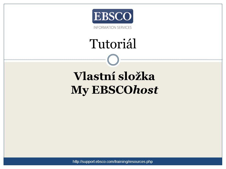 Tutoriál Vlastní složka My EBSCOhost http://support.ebsco.com/training/resources.php