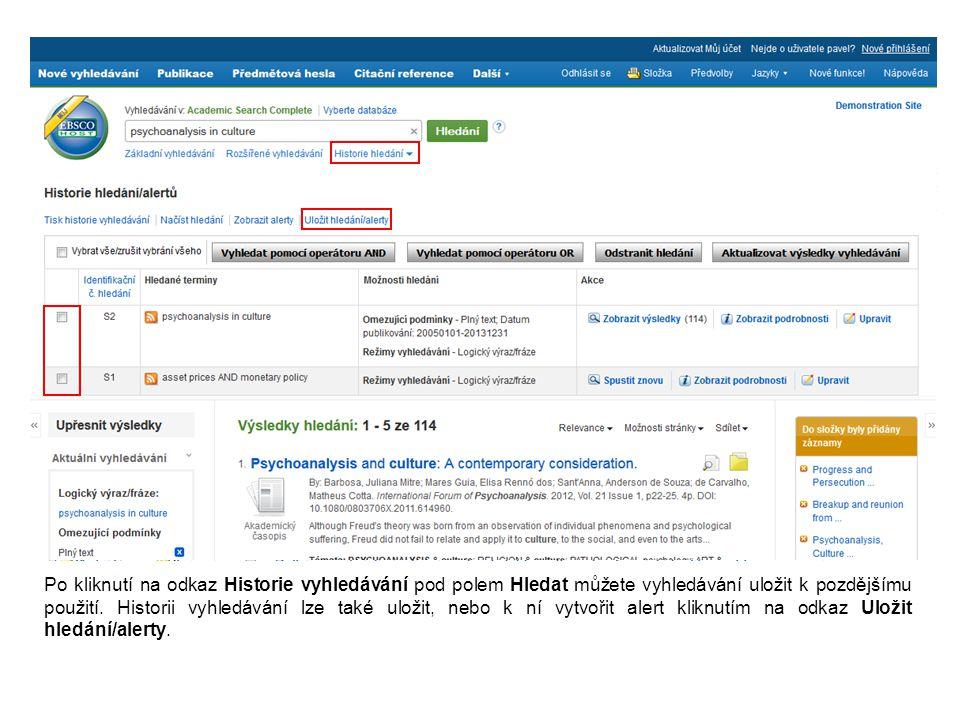 Po kliknutí na odkaz Historie vyhledávání pod polem Hledat můžete vyhledávání uložit k pozdějšímu použití. Historii vyhledávání lze také uložit, nebo