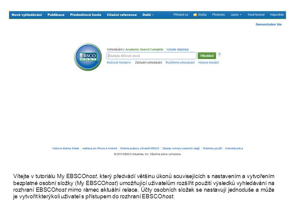 Vítejte v tutoriálu My EBSCOhost, který předvádí většinu úkonů souvisejících s nastavením a vytvořením bezplatné osobní složky (My EBSCOhost) umožňují