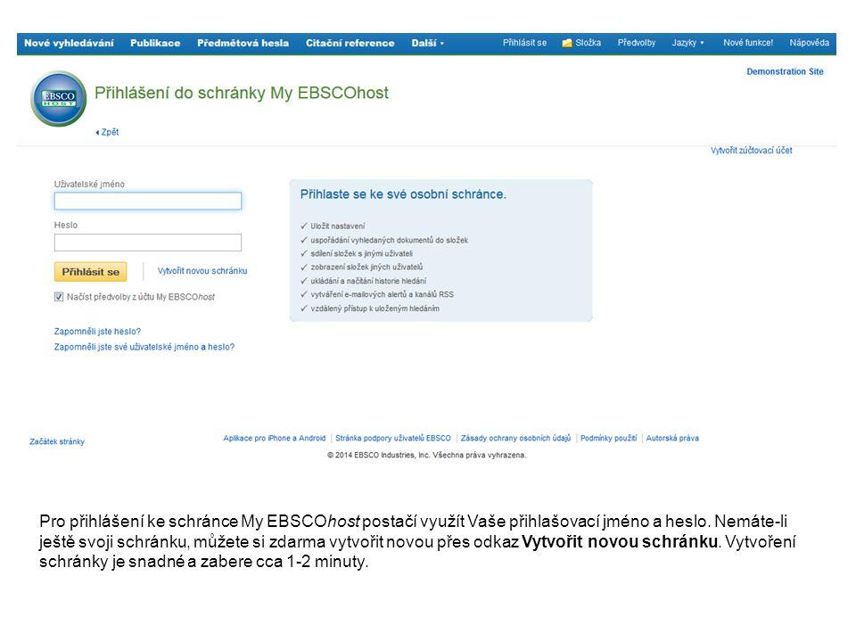 Pro přihlášení ke schránce My EBSCOhost postačí využít Vaše přihlašovací jméno a heslo. Nemáte-li ještě svoji schránku, můžete si zdarma vytvořit novo