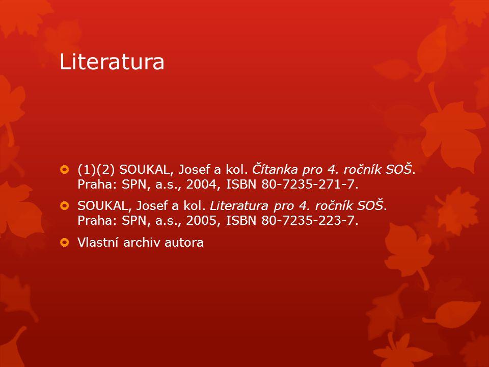 Literatura  (1)(2) SOUKAL, Josef a kol. Čítanka pro 4. ročník SOŠ. Praha: SPN, a.s., 2004, ISBN 80-7235-271-7.  SOUKAL, Josef a kol. Literatura pro