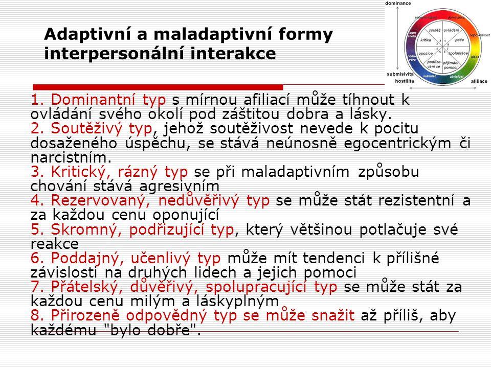 Adaptivní a maladaptivní formy interpersonální interakce 1. Dominantní typ s mírnou afiliací může tíhnout k ovládání svého okolí pod záštitou dobra a