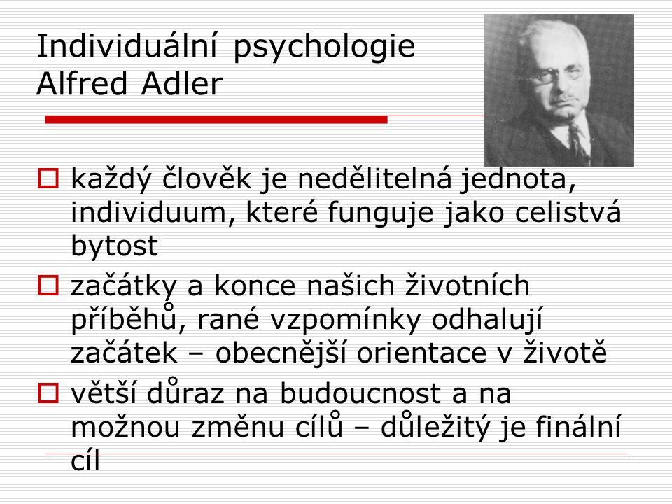 Individuální psychologie Alfred Adler  každý člověk je nedělitelná jednota, individuum, které funguje jako celistvá bytost  začátky a konce našich ž
