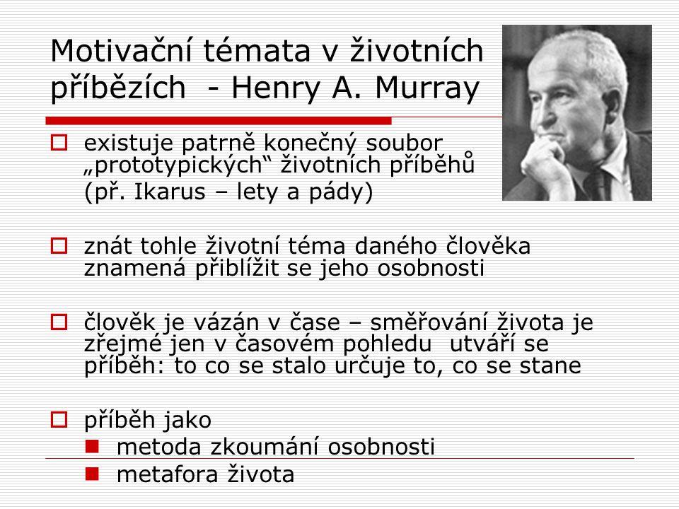 """Motivační témata v životních příbězích - Henry A. Murray  existuje patrně konečný soubor """"prototypických"""" životních příběhů (př. Ikarus – lety a pády"""