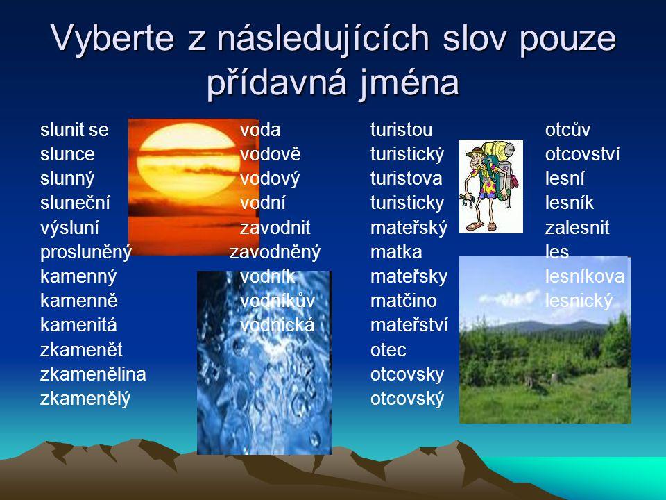Vyberte z následujících slov pouze přídavná jména slunit sevoda sluncevodově slunnývodový slunečnívodní výslunízavodnit prosluněný zavodněný kamennývo